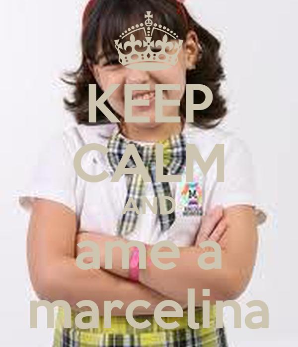 KEEP CALM AND ame a marcelina