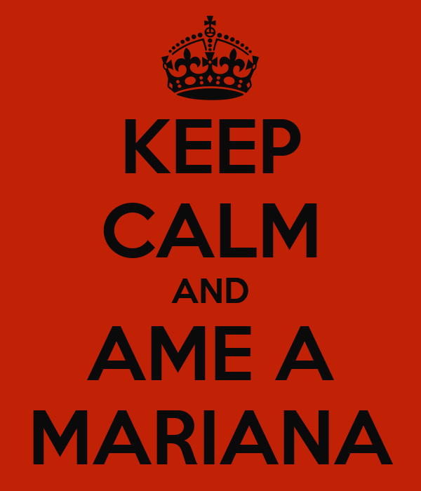 KEEP CALM AND AME A MARIANA