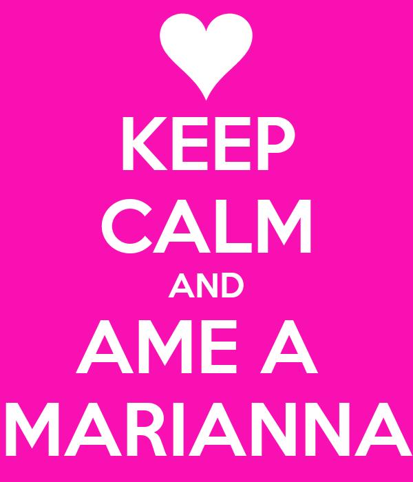 KEEP CALM AND AME A  MARIANNA