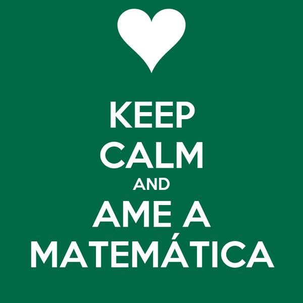 KEEP CALM AND AME A MATEMÁTICA