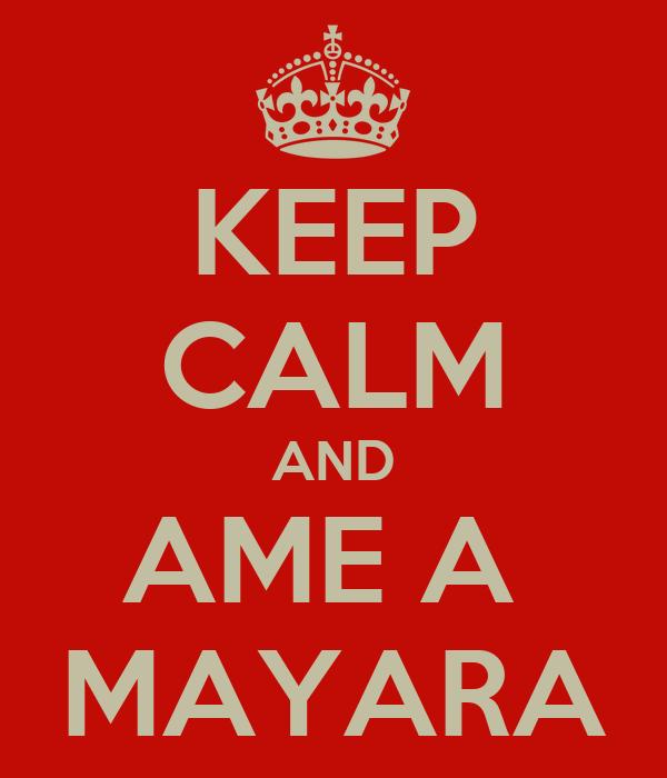 KEEP CALM AND AME A  MAYARA