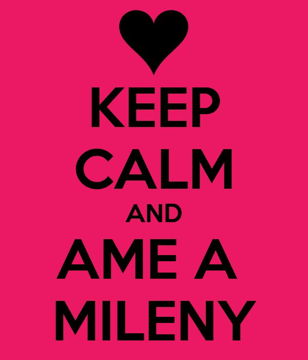 KEEP CALM AND AME A  MILENY