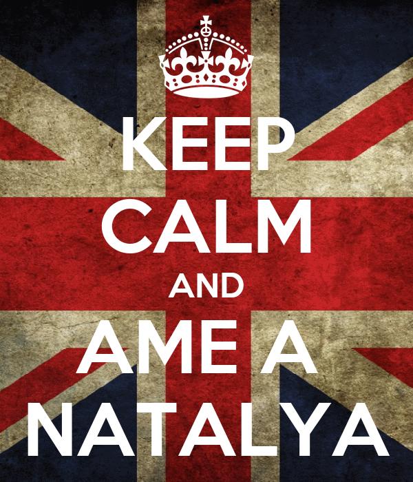 KEEP CALM AND AME A  NATALYA