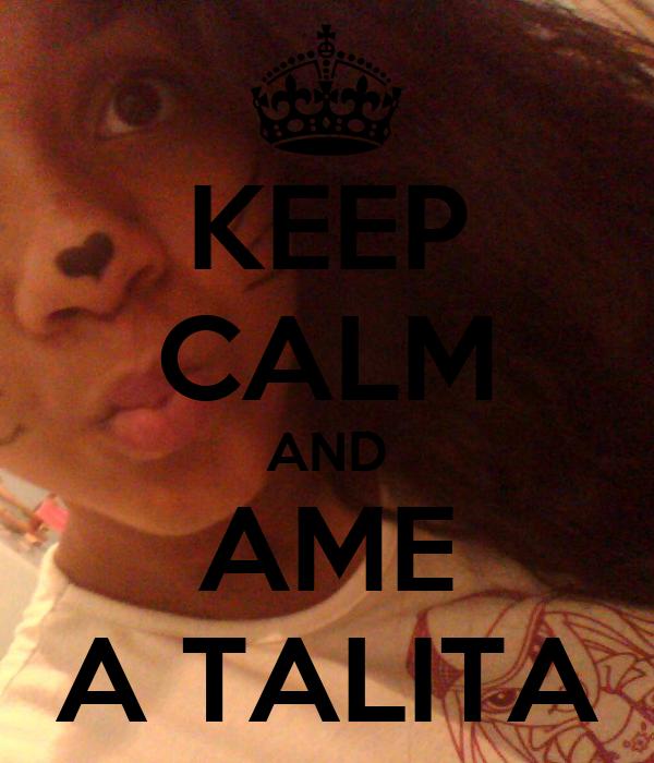KEEP CALM AND AME A TALITA