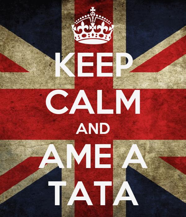 KEEP CALM AND AME A TATA