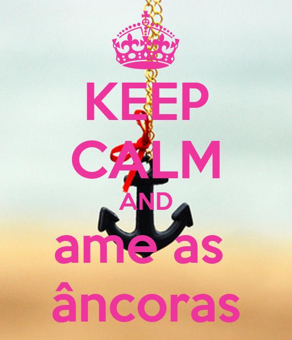 KEEP CALM AND ame as  âncoras