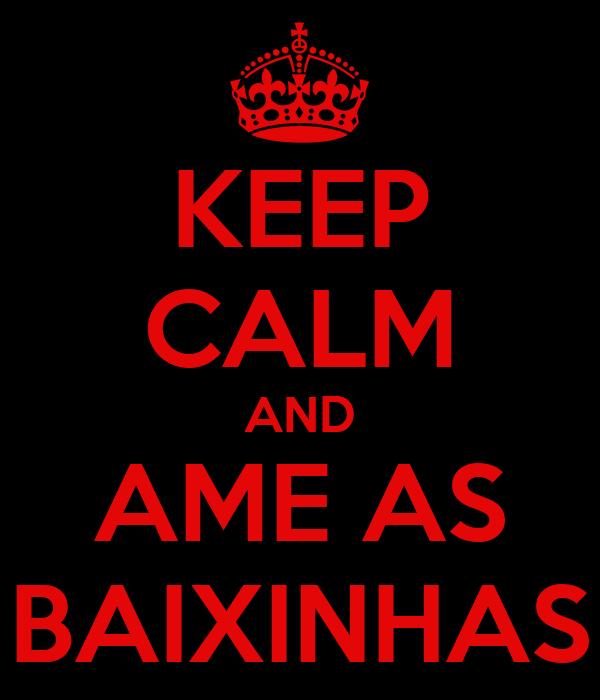 KEEP CALM AND AME AS BAIXINHAS