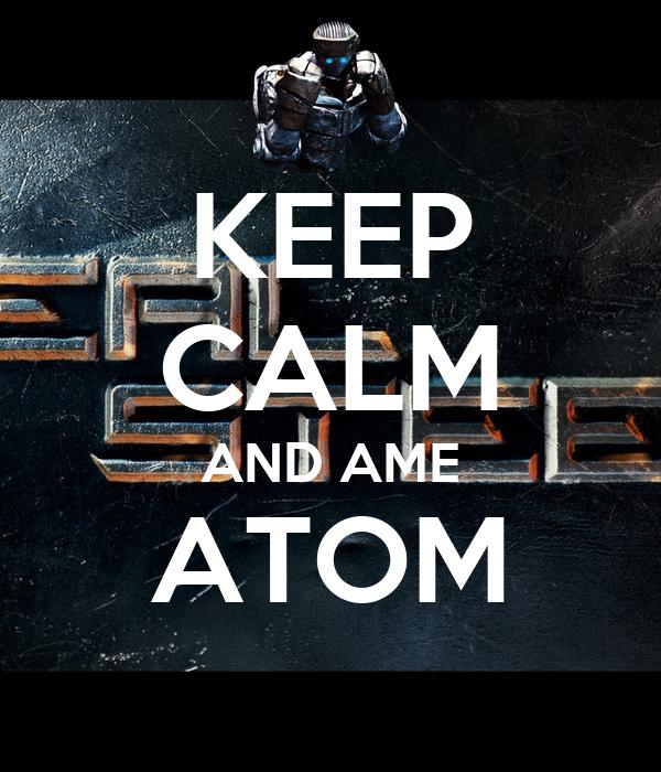 KEEP CALM AND AME ATOM