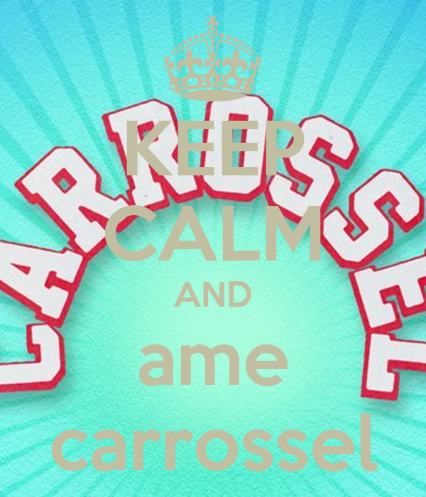KEEP CALM AND ame carrossel