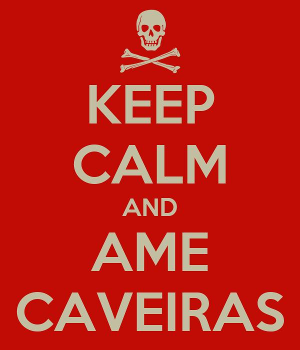 KEEP CALM AND AME CAVEIRAS