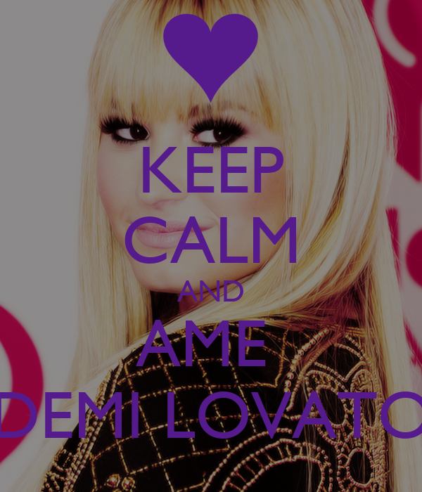 KEEP CALM AND AME  DEMI LOVATO