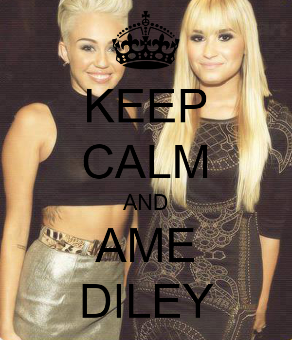 KEEP CALM AND AME DILEY