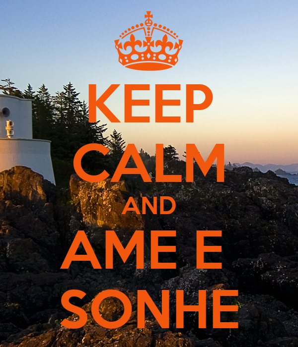 KEEP CALM AND AME E  SONHE