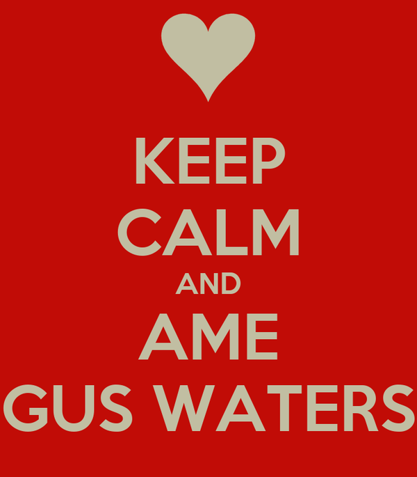 KEEP CALM AND AME GUS WATERS