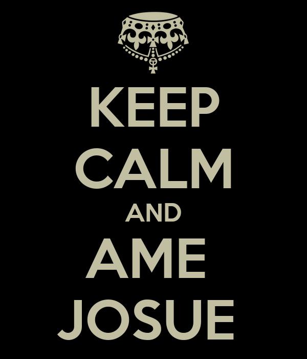 KEEP CALM AND AME  JOSUE