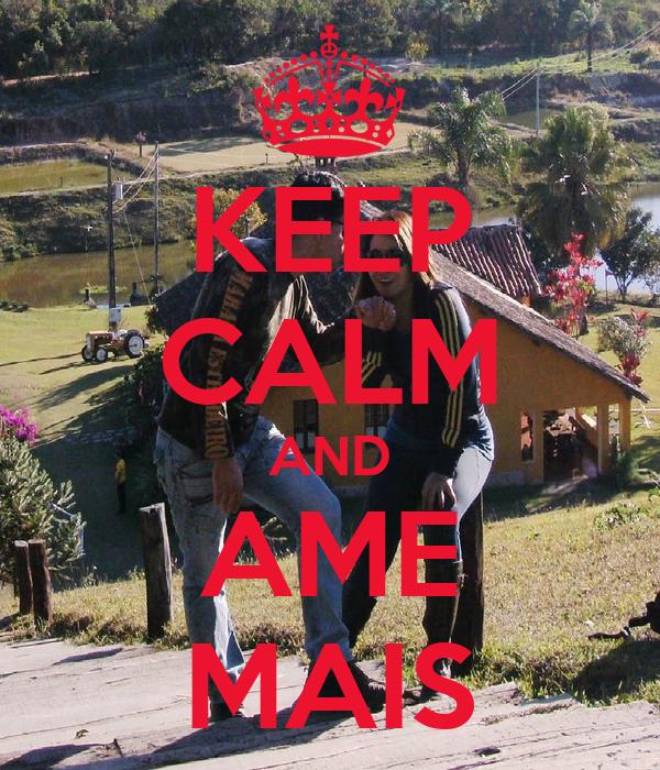 KEEP CALM AND AME MAIS