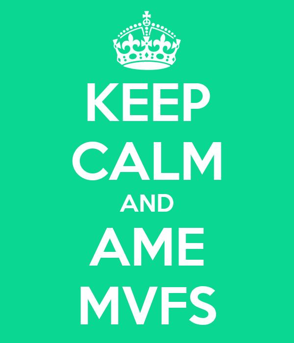 KEEP CALM AND AME MVFS