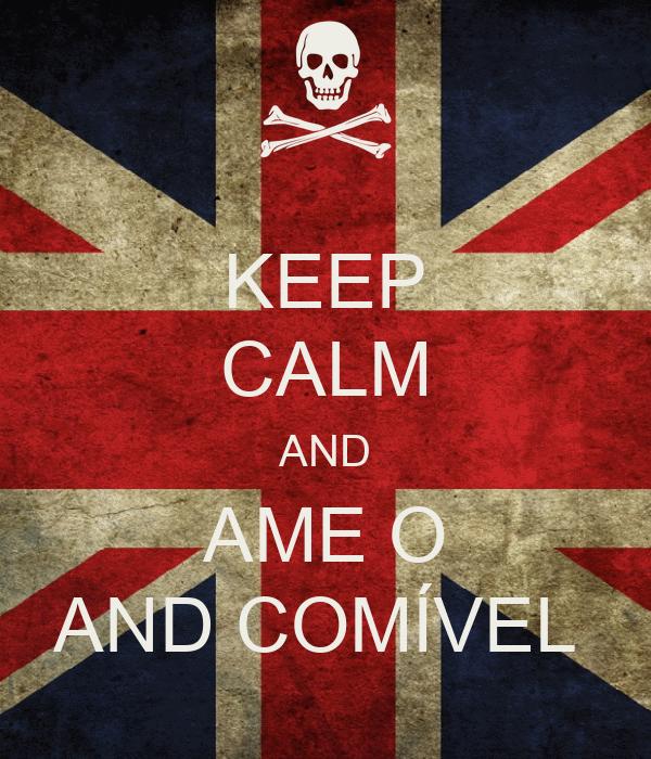 KEEP CALM AND AME O AND COMÍVEL