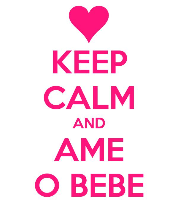 KEEP CALM AND AME O BEBE