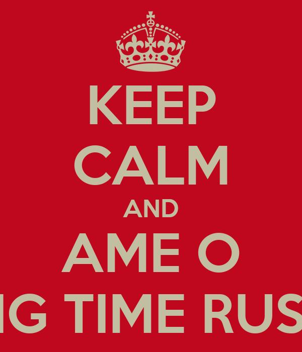 KEEP CALM AND AME O BIG TIME RUSH