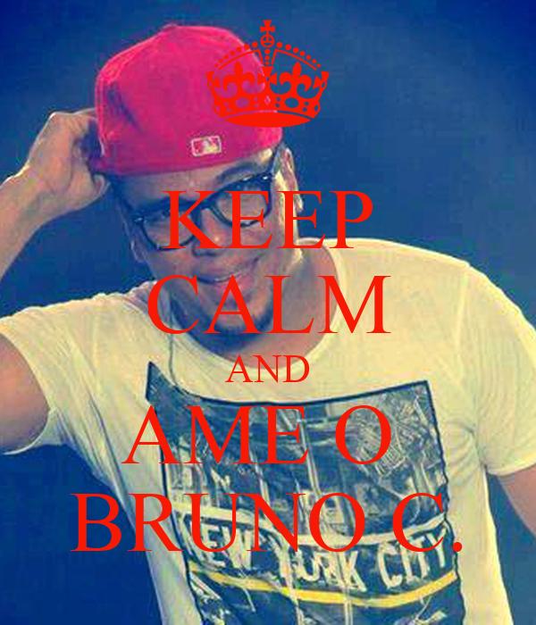 KEEP CALM AND AME O  BRUNO C.