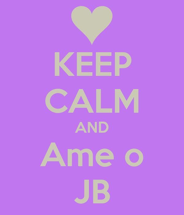 KEEP CALM AND Ame o JB