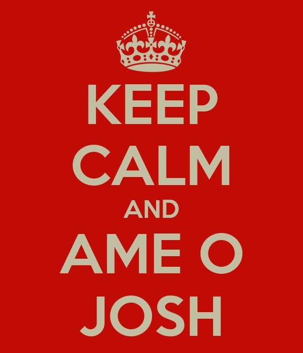 KEEP CALM AND AME O JOSH