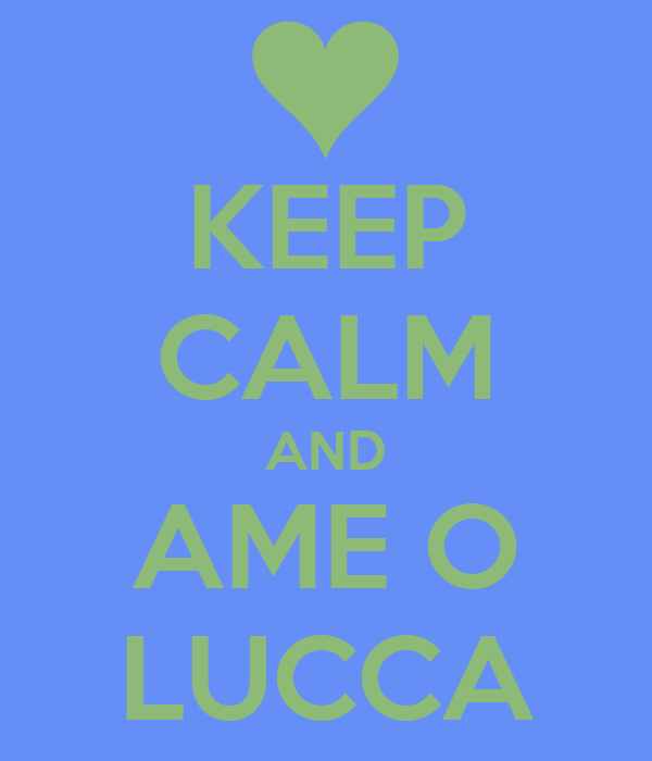 KEEP CALM AND AME O LUCCA