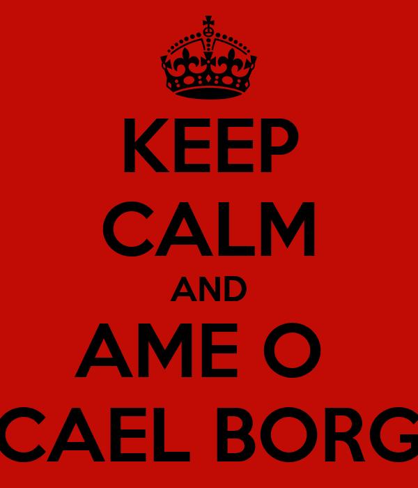 KEEP CALM AND AME O  MICAEL BORGES