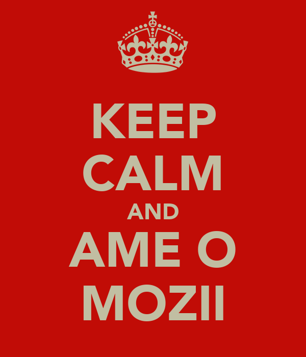 KEEP CALM AND AME O MOZII