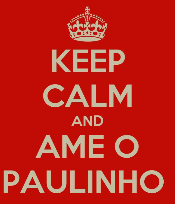 KEEP CALM AND AME O PAULINHO