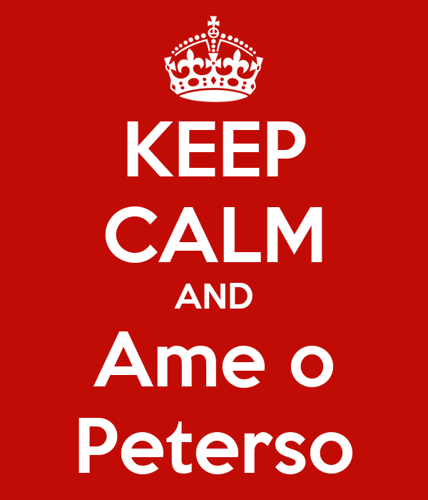 KEEP CALM AND Ame o Peterso