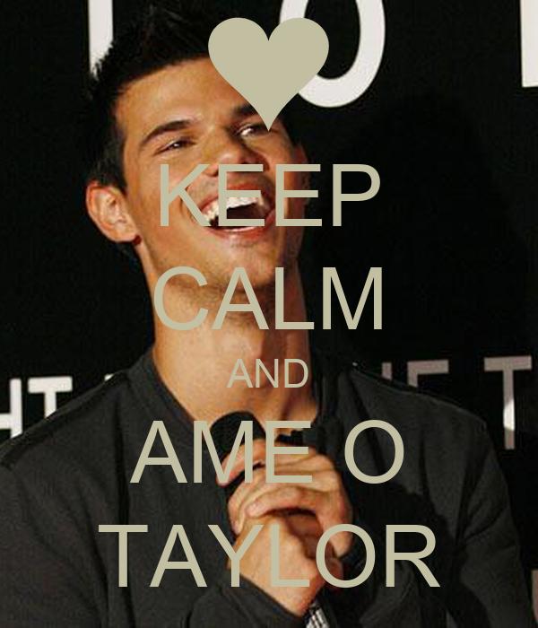 KEEP CALM AND AME O TAYLOR