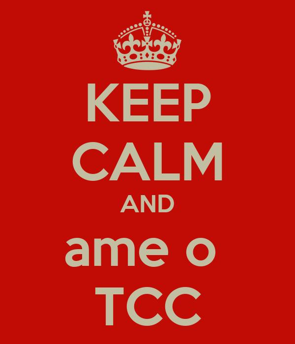 KEEP CALM AND ame o  TCC