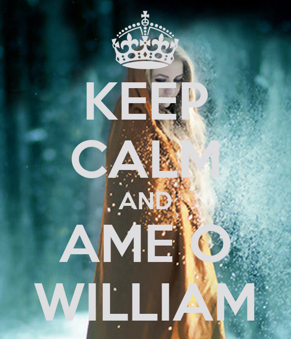 KEEP CALM AND AME O WILLIAM