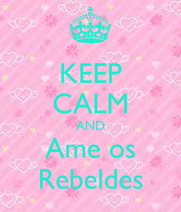 KEEP CALM AND Ame os Rebeldes