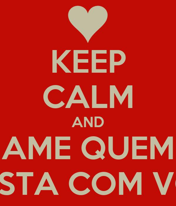 KEEP CALM AND AME QUEM ESTA COM VC