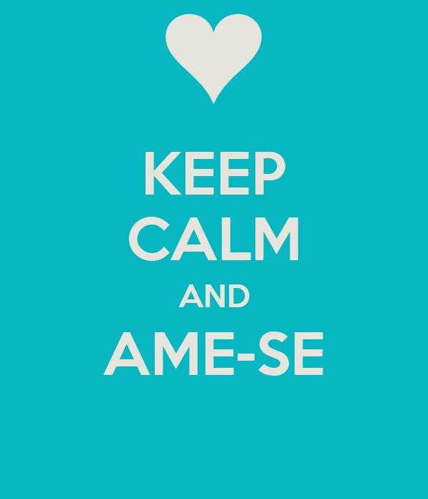 KEEP CALM AND AME-SE