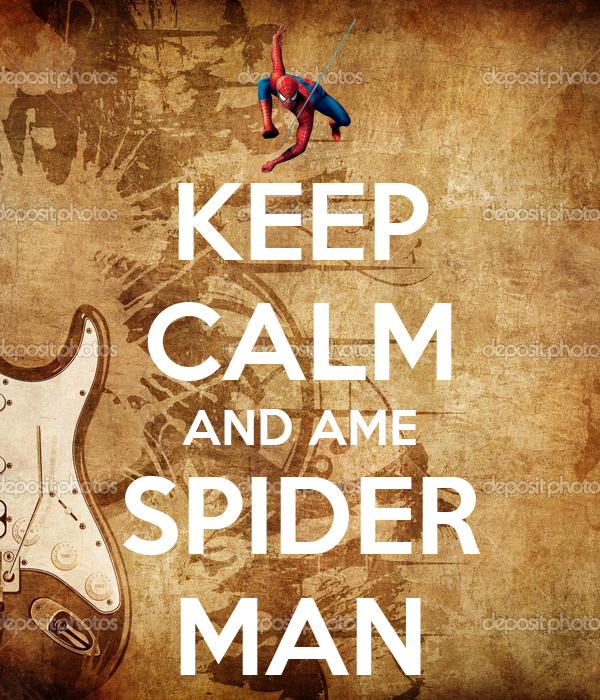 KEEP CALM AND AME SPIDER MAN