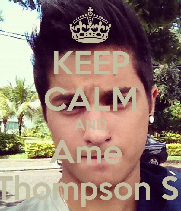 KEEP CALM AND Ame  Thompson S.