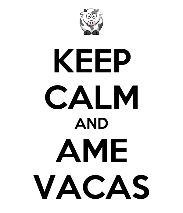 KEEP CALM AND AME VACAS