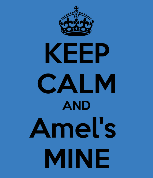 KEEP CALM AND Amel's  MINE
