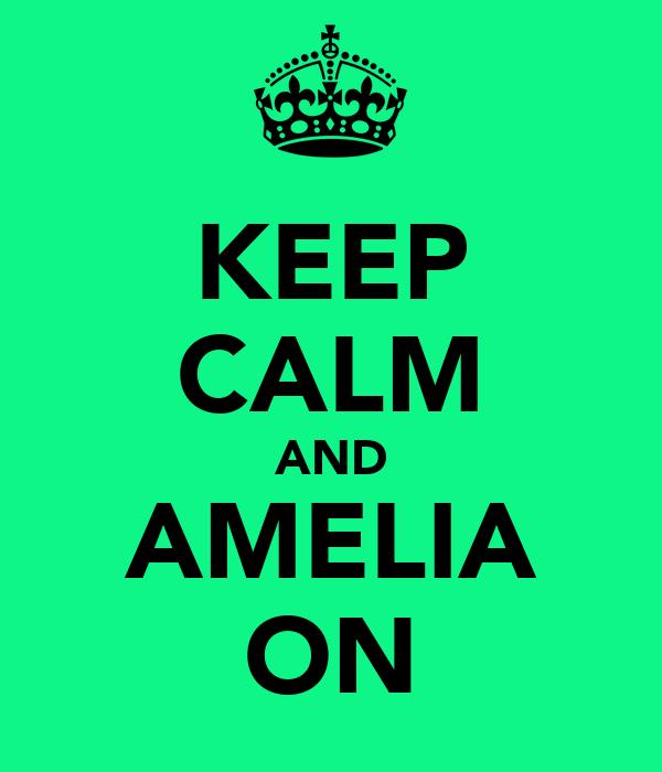 KEEP CALM AND AMELIA ON