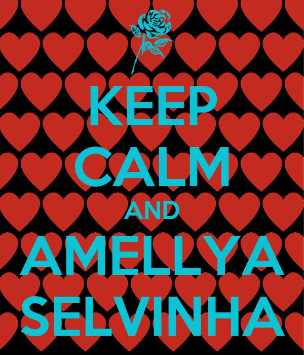 KEEP CALM AND AMELLYA SELVINHA