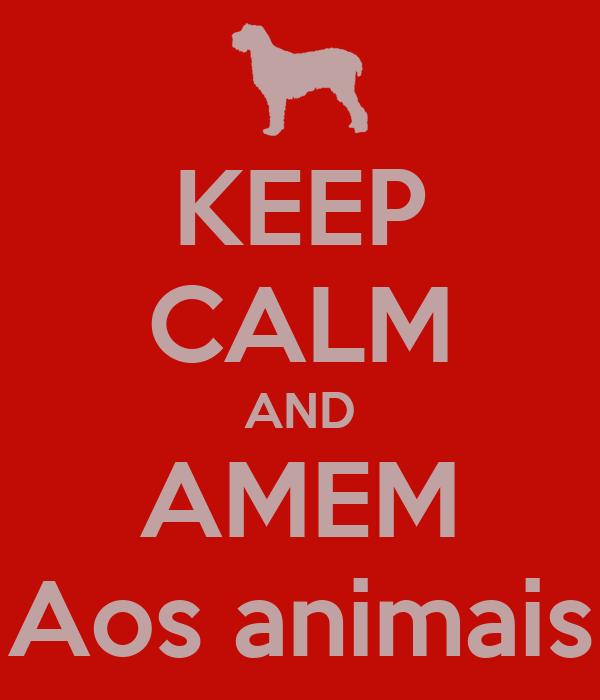 KEEP CALM AND AMEM Aos animais