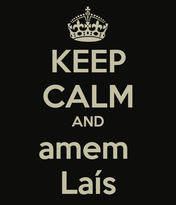 KEEP CALM AND amem  Laís