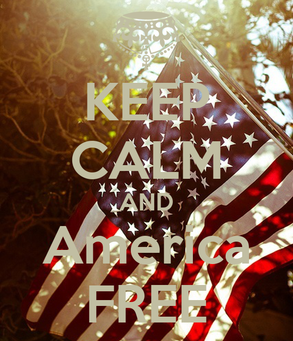 KEEP CALM AND America FREE