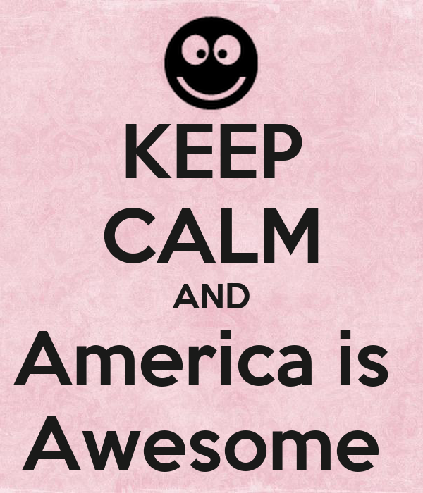 KEEP CALM AND America is  Awesome