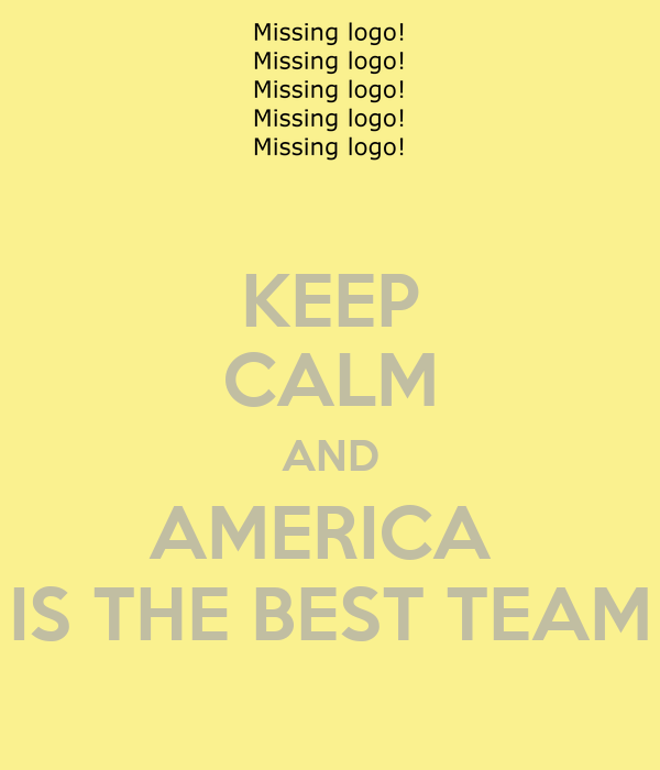 KEEP CALM AND AMERICA  IS THE BEST TEAM