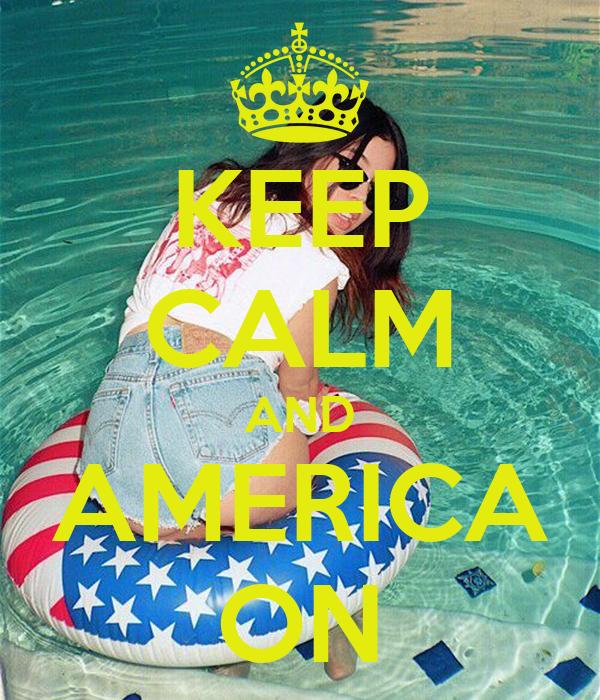 KEEP CALM AND AMERICA ON